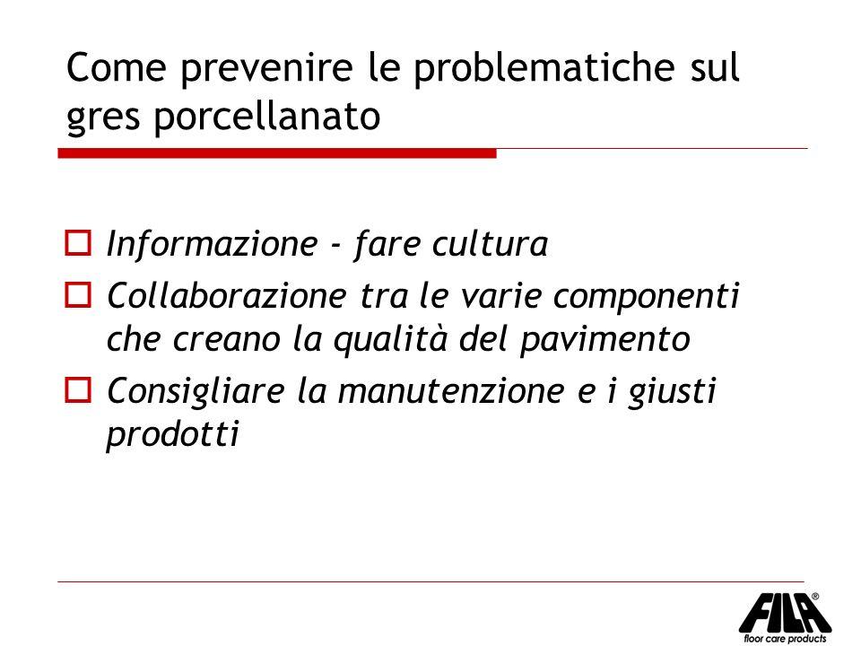 Come prevenire le problematiche sul gres porcellanato Informazione - fare cultura Collaborazione tra le varie componenti che creano la qualità del pav