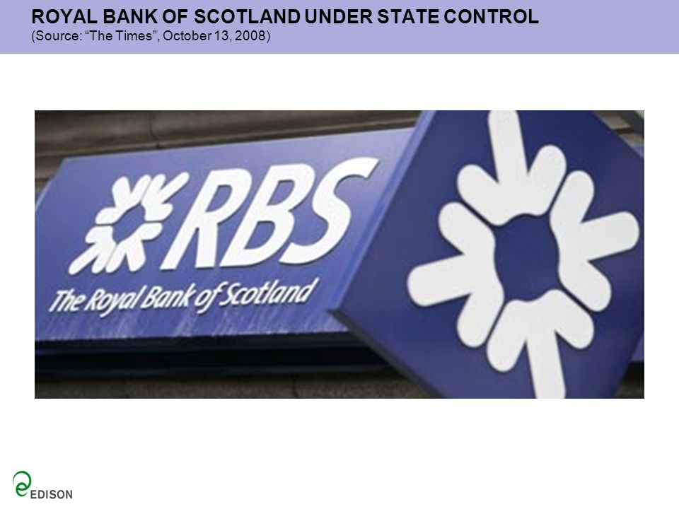 ROYAL BANK OF SCOTLAND UNDER STATE CONTROL (Source: The Times, October 13, 2008)