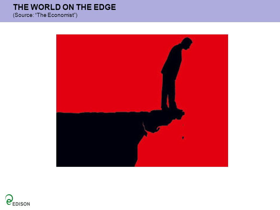 THE WORLD ON THE EDGE (Source: The Economist)