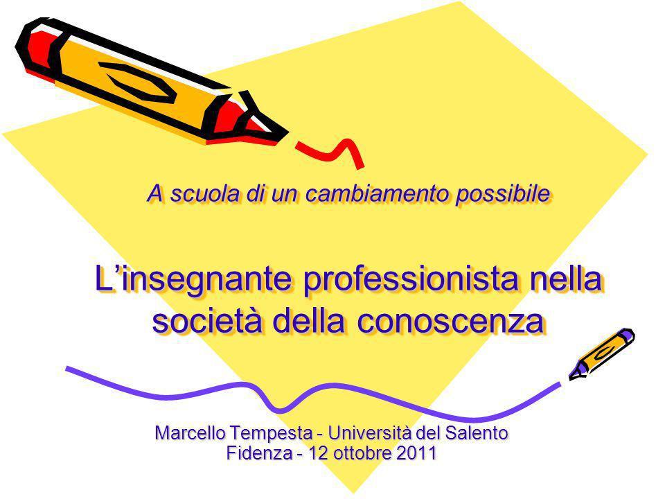 A scuola di un cambiamento possibile Linsegnante professionista nella società della conoscenza Marcello Tempesta - Università del Salento Fidenza - 12