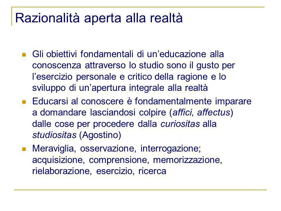Razionalità aperta alla realtà Gli obiettivi fondamentali di uneducazione alla conoscenza attraverso lo studio sono il gusto per lesercizio personale