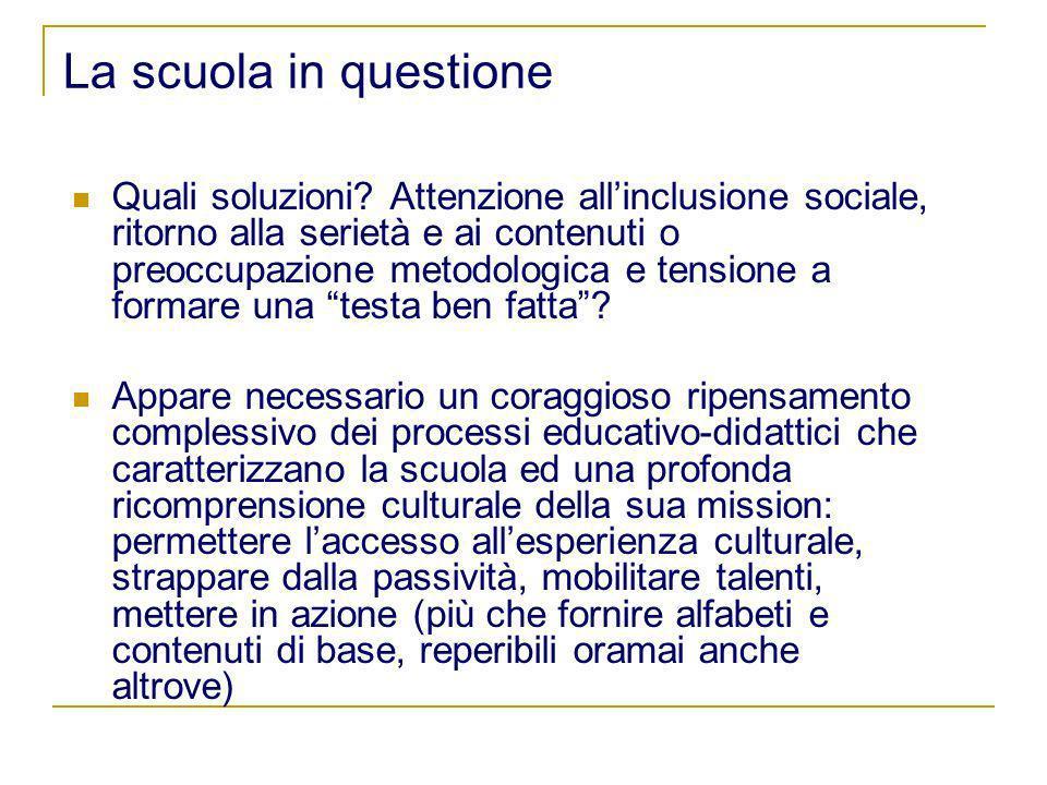 La scuola in questione Quali soluzioni? Attenzione allinclusione sociale, ritorno alla serietà e ai contenuti o preoccupazione metodologica e tensione