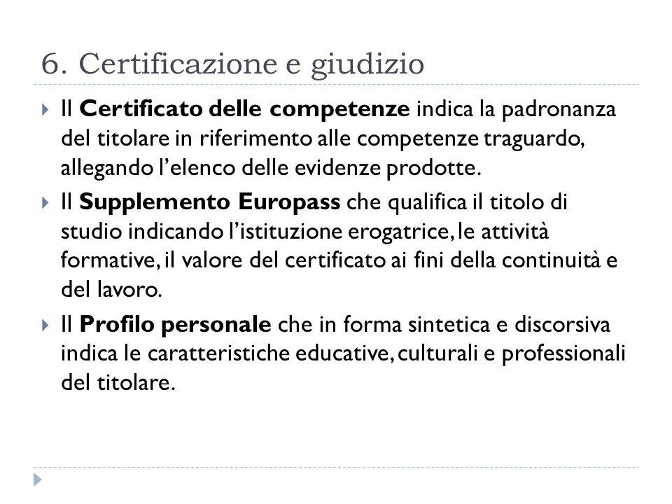 6. Certificazione e giudizio Il Certificato delle competenze indica la padronanza del titolare in riferimento alle competenze traguardo, allegando lel