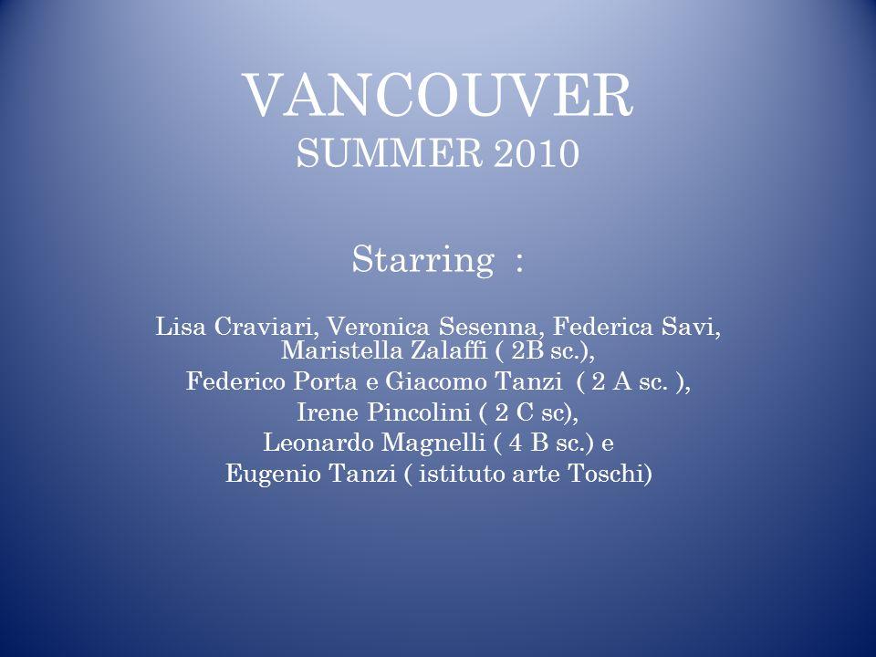 VANCOUVER SUMMER 2010 Starring : Lisa Craviari, Veronica Sesenna, Federica Savi, Maristella Zalaffi ( 2B sc.), Federico Porta e Giacomo Tanzi ( 2 A sc.