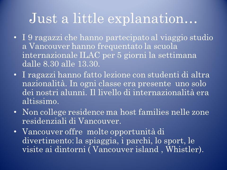 Just a little explanation… I 9 ragazzi che hanno partecipato al viaggio studio a Vancouver hanno frequentato la scuola internazionale ILAC per 5 giorni la settimana dalle 8.30 alle 13.30.