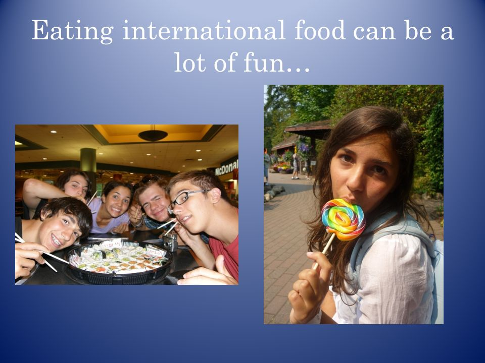 Eating international food can be a lot of fun…