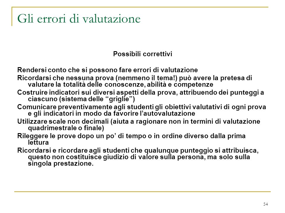 54 Gli errori di valutazione Possibili correttivi Rendersi conto che si possono fare errori di valutazione Ricordarsi che nessuna prova (nemmeno il te