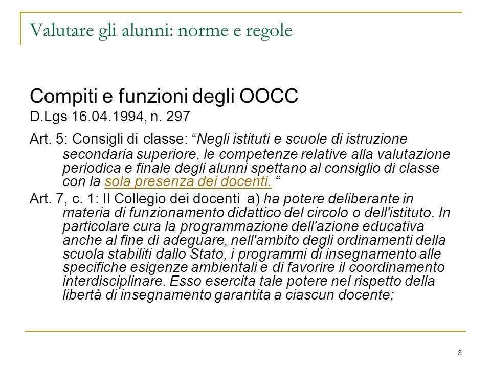 8 Valutare gli alunni: norme e regole Compiti e funzioni degli OOCC D.Lgs 16.04.1994, n. 297 Art. 5: Consigli di classe: Negli istituti e scuole di is