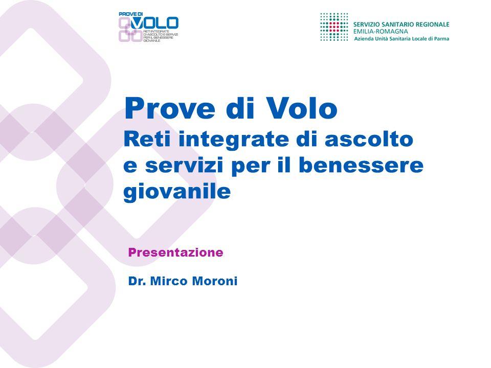 Prove di Volo Presentazione Dr. Mirco Moroni Reti integrate di ascolto e servizi per il benessere giovanile