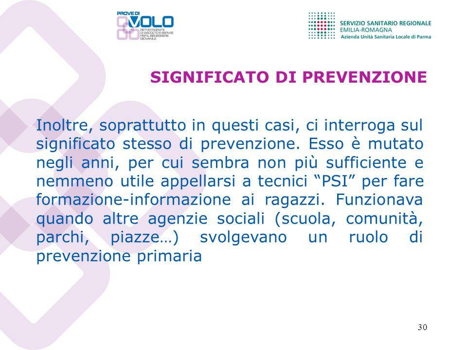 30 SIGNIFICATO DI PREVENZIONE Inoltre, soprattutto in questi casi, ci interroga sul significato stesso di prevenzione.