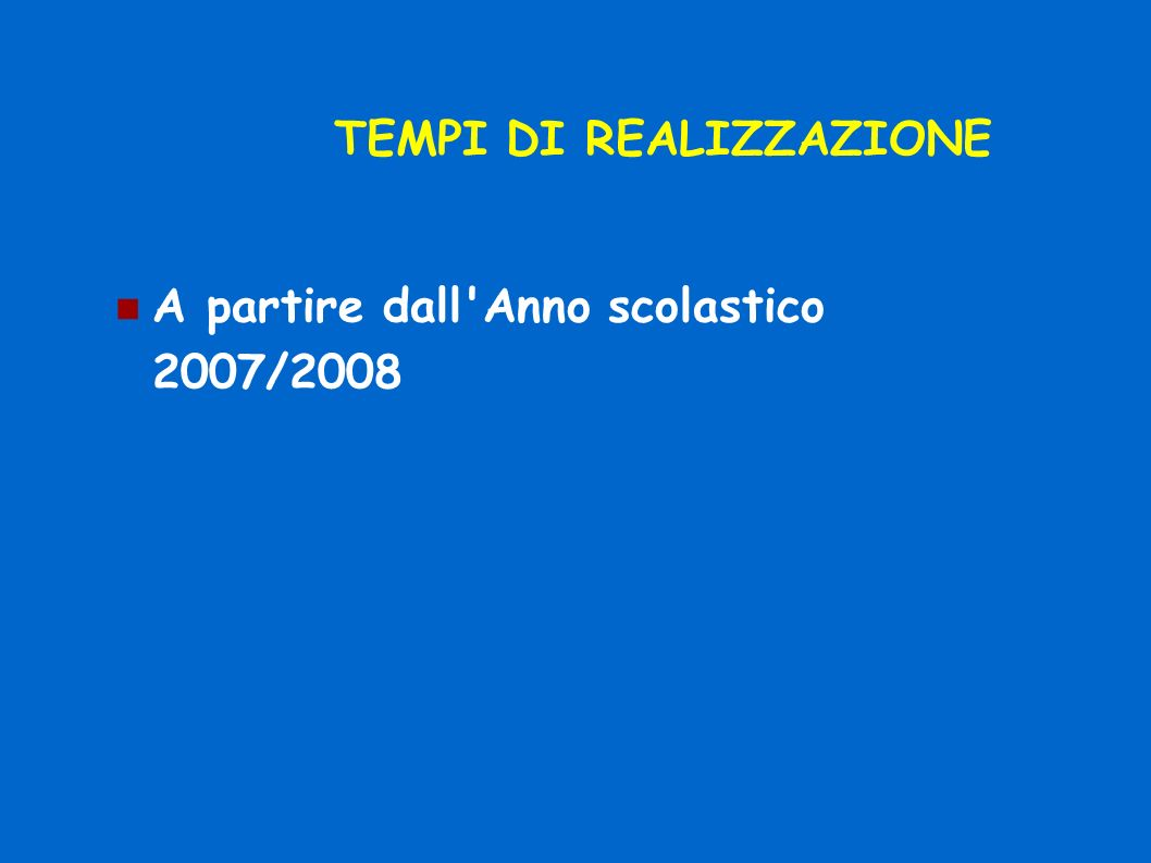 TEMPI DI REALIZZAZIONE A partire dall Anno scolastico 2007/2008