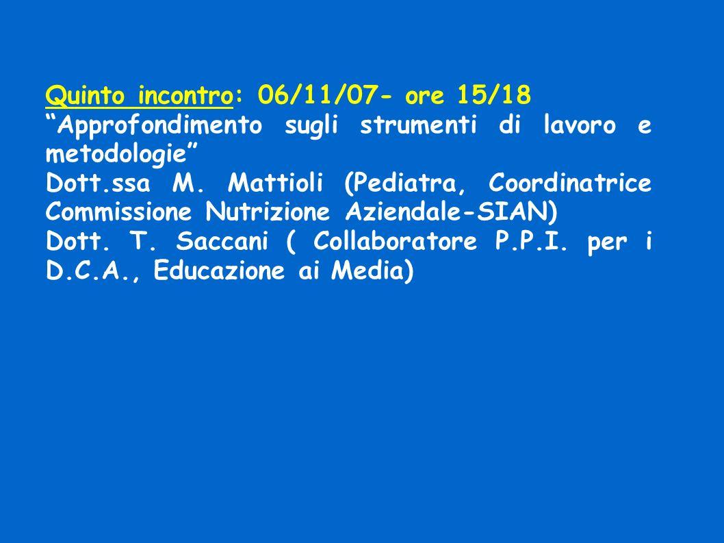 Quinto incontro: 06/11/07- ore 15/18 Approfondimento sugli strumenti di lavoro e metodologie Dott.ssa M.