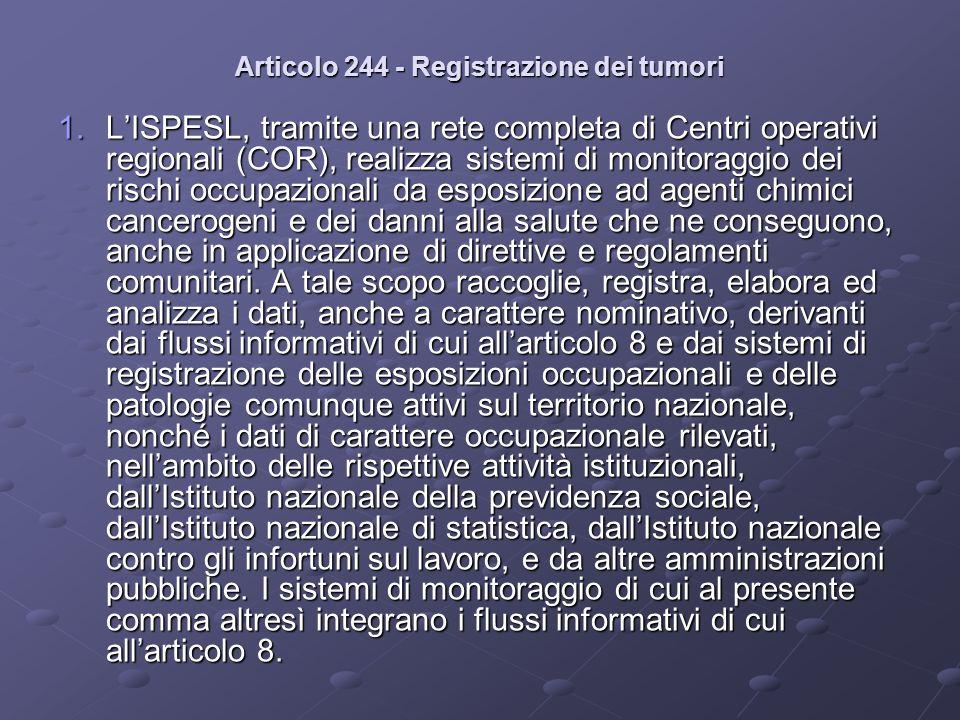 Articolo 244 - Registrazione dei tumori 1.LISPESL, tramite una rete completa di Centri operativi regionali (COR), realizza sistemi di monitoraggio dei