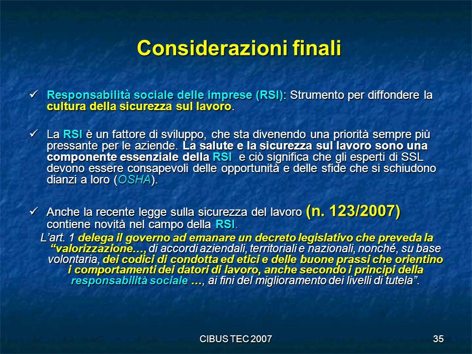 CIBUS TEC 200735 Considerazioni finali Considerazioni finali Responsabilità sociale delle imprese (RSI): Strumento per diffondere la cultura della sicurezza sul lavoro.