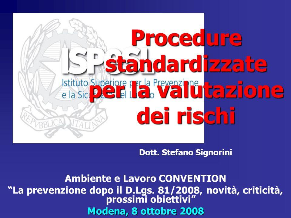 Procedure standardizzate per la valutazione dei rischi Dott. Stefano Signorini Ambiente e Lavoro CONVENTION La prevenzione dopo il D.Lgs. 81/2008, nov