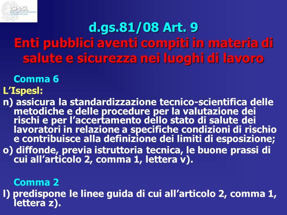 d.gs.81/08 Art. 9 Enti pubblici aventi compiti in materia di salute e sicurezza nei luoghi di lavoro Comma 6 LIspesl: n) assicura la standardizzazione