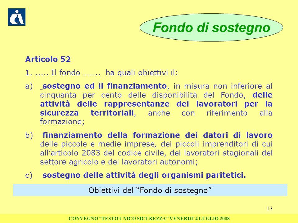 13 Articolo 52 1...... Il fondo …….. ha quali obiettivi il: a) sostegno ed il finanziamento, in misura non inferiore al cinquanta per cento delle disp