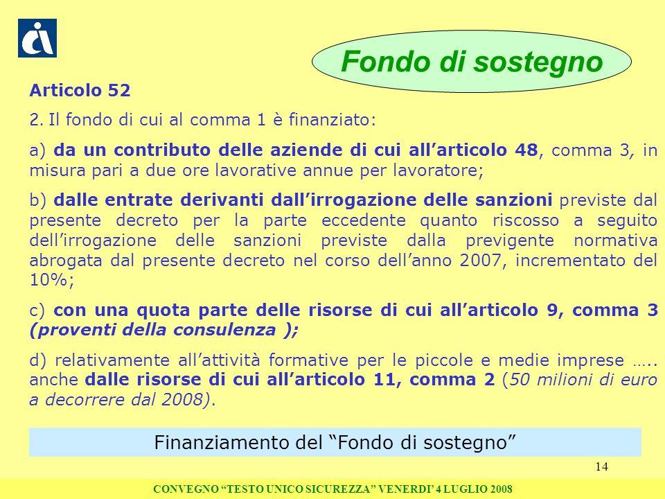 14 Articolo 52 2. Il fondo di cui al comma 1 è finanziato: a) da un contributo delle aziende di cui allarticolo 48, comma 3, in misura pari a due ore