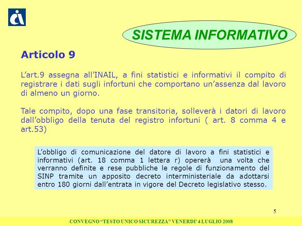 5 Articolo 9 Lart.9 assegna allINAIL, a fini statistici e informativi il compito di registrare i dati sugli infortuni che comportano unassenza dal lav