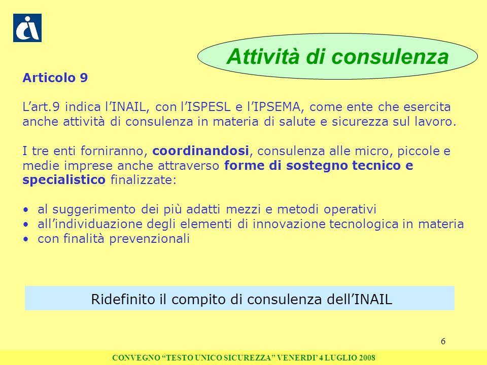 6 Attività di consulenza Articolo 9 Lart.9 indica lINAIL, con lISPESL e lIPSEMA, come ente che esercita anche attività di consulenza in materia di sal
