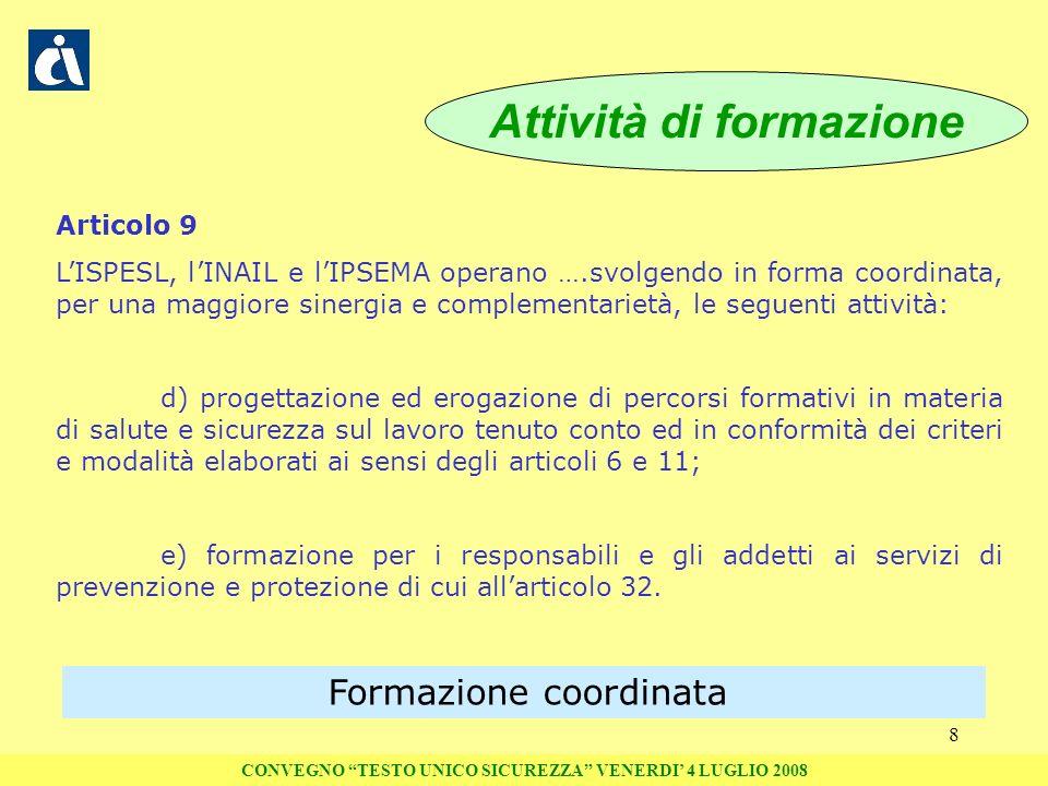 8 Articolo 9 LISPESL, lINAIL e lIPSEMA operano ….svolgendo in forma coordinata, per una maggiore sinergia e complementarietà, le seguenti attività: d)