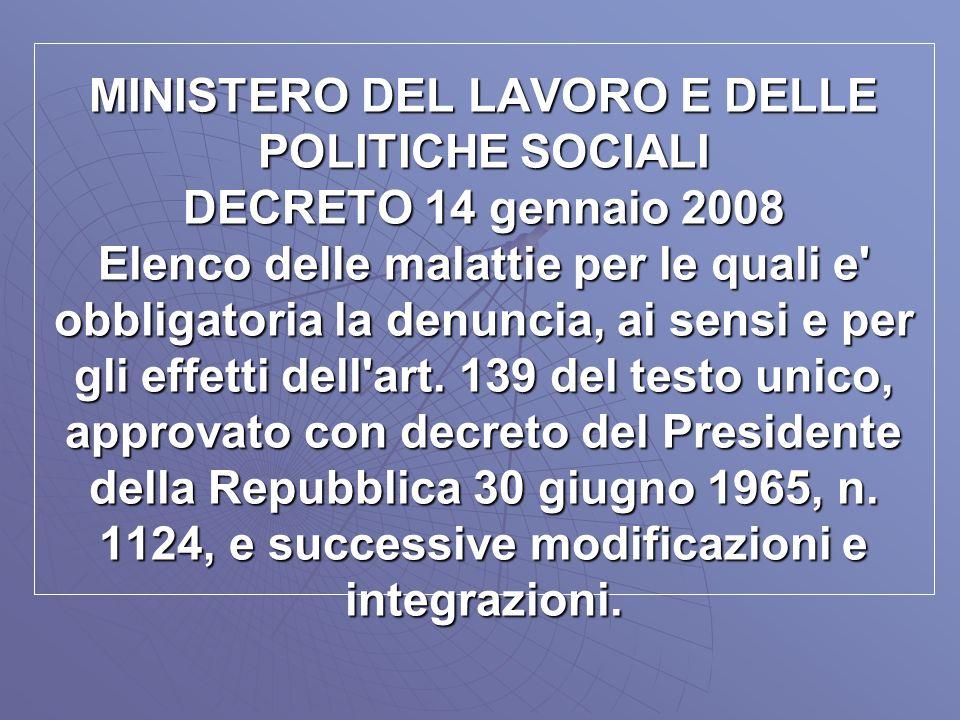 MINISTERO DEL LAVORO E DELLE POLITICHE SOCIALI DECRETO 14 gennaio 2008 Elenco delle malattie per le quali e obbligatoria la denuncia, ai sensi e per gli effetti dell art.