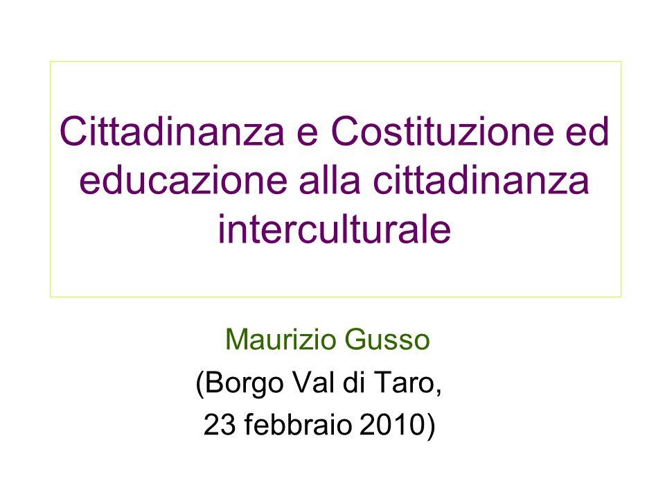 Cittadinanza e Costituzione ed educazione alla cittadinanza interculturale Maurizio Gusso (Borgo Val di Taro, 23 febbraio 2010)