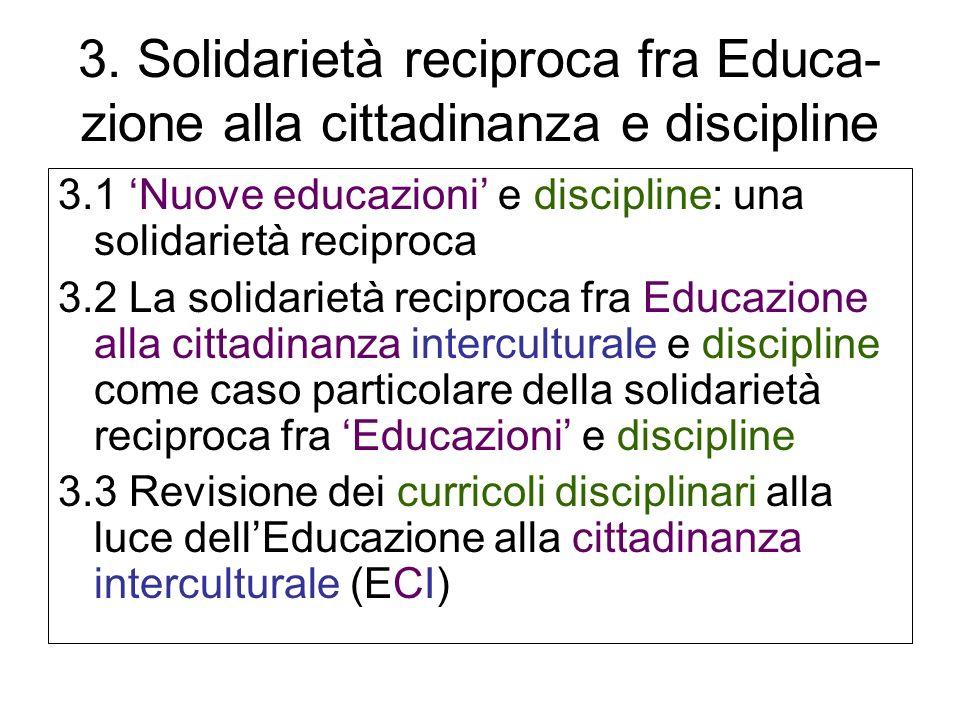 3. Solidarietà reciproca fra Educa- zione alla cittadinanza e discipline 3.1 Nuove educazioni e discipline: una solidarietà reciproca 3.2 La solidarie