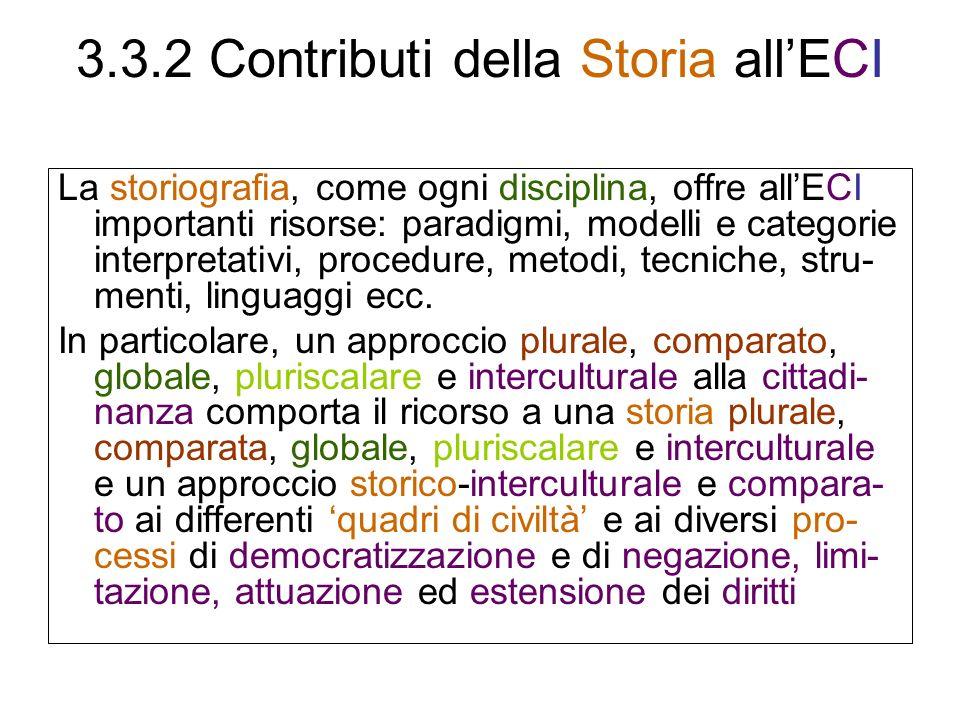3.3.2 Contributi della Storia allECI La storiografia, come ogni disciplina, offre allECI importanti risorse: paradigmi, modelli e categorie interpretativi, procedure, metodi, tecniche, stru- menti, linguaggi ecc.