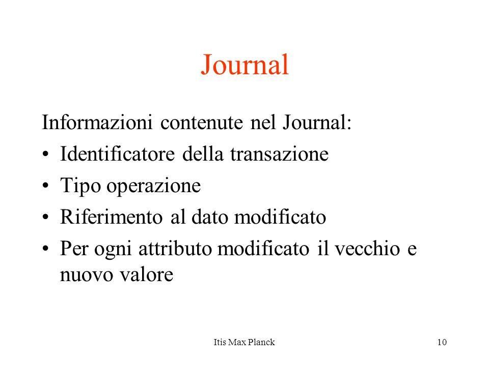 10 Journal Informazioni contenute nel Journal: Identificatore della transazione Tipo operazione Riferimento al dato modificato Per ogni attributo modi