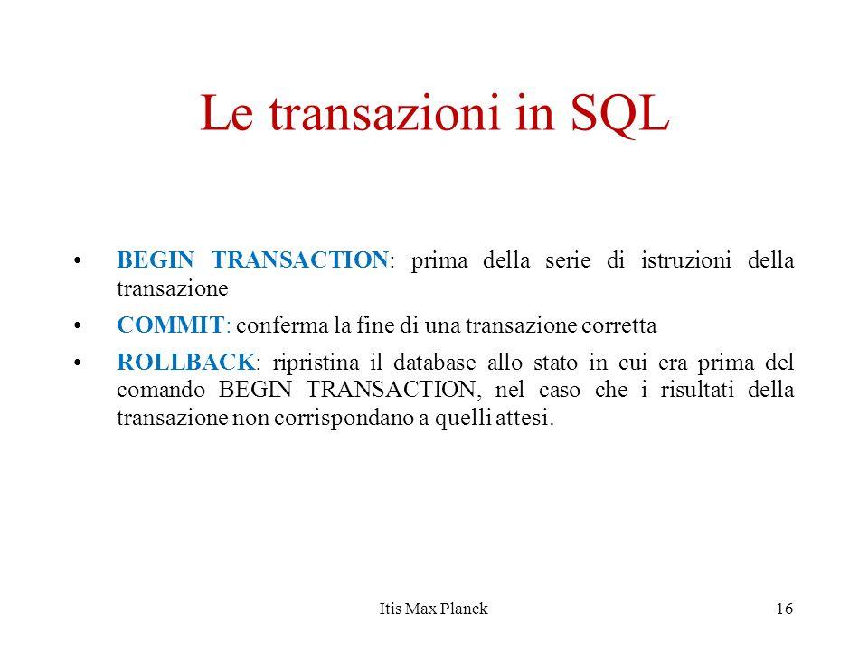 Le transazioni in SQL BEGIN TRANSACTION: prima della serie di istruzioni della transazione COMMIT: conferma la fine di una transazione corretta ROLLBA