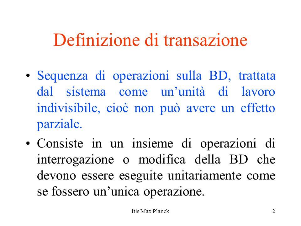 2 Definizione di transazione Sequenza di operazioni sulla BD, trattata dal sistema come ununità di lavoro indivisibile, cioè non può avere un effetto