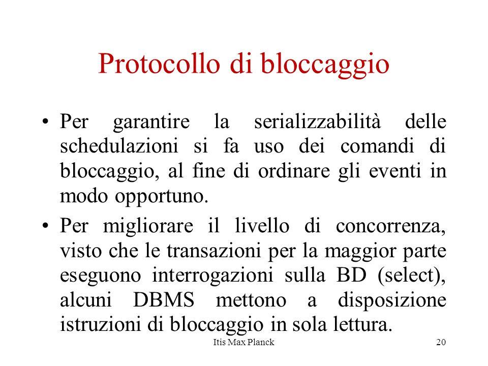 Protocollo di bloccaggio Per garantire la serializzabilità delle schedulazioni si fa uso dei comandi di bloccaggio, al fine di ordinare gli eventi in
