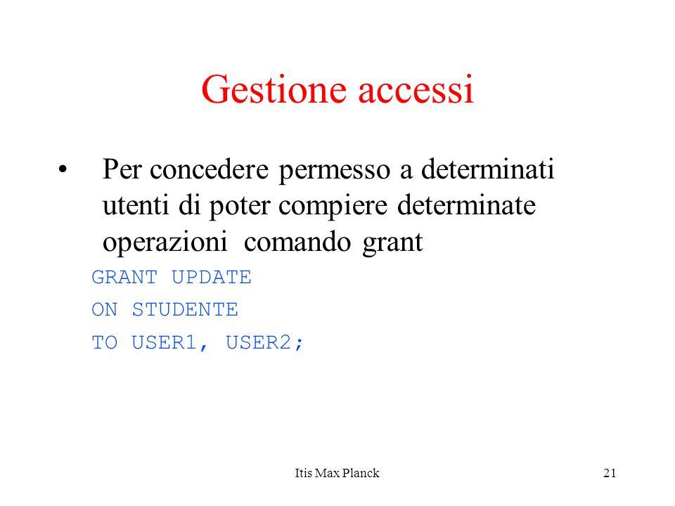 21 Gestione accessi Per concedere permesso a determinati utenti di poter compiere determinate operazioni comando grant GRANT UPDATE ON STUDENTE TO USE