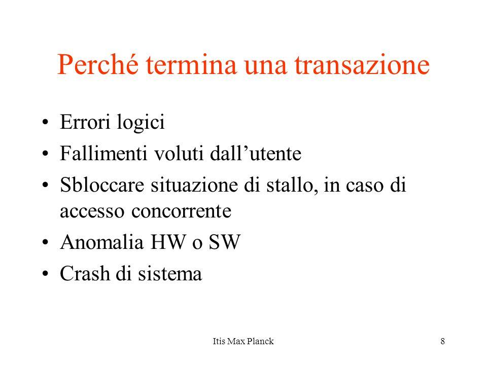 8 Perché termina una transazione Errori logici Fallimenti voluti dallutente Sbloccare situazione di stallo, in caso di accesso concorrente Anomalia HW