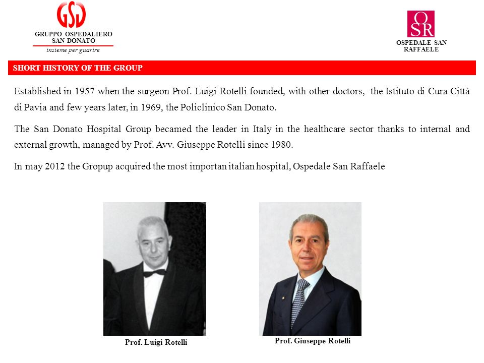 SHORT HISTORY OF THE GROUP Established in 1957 when the surgeon Prof. Luigi Rotelli founded, with other doctors, the Istituto di Cura Città di Pavia a