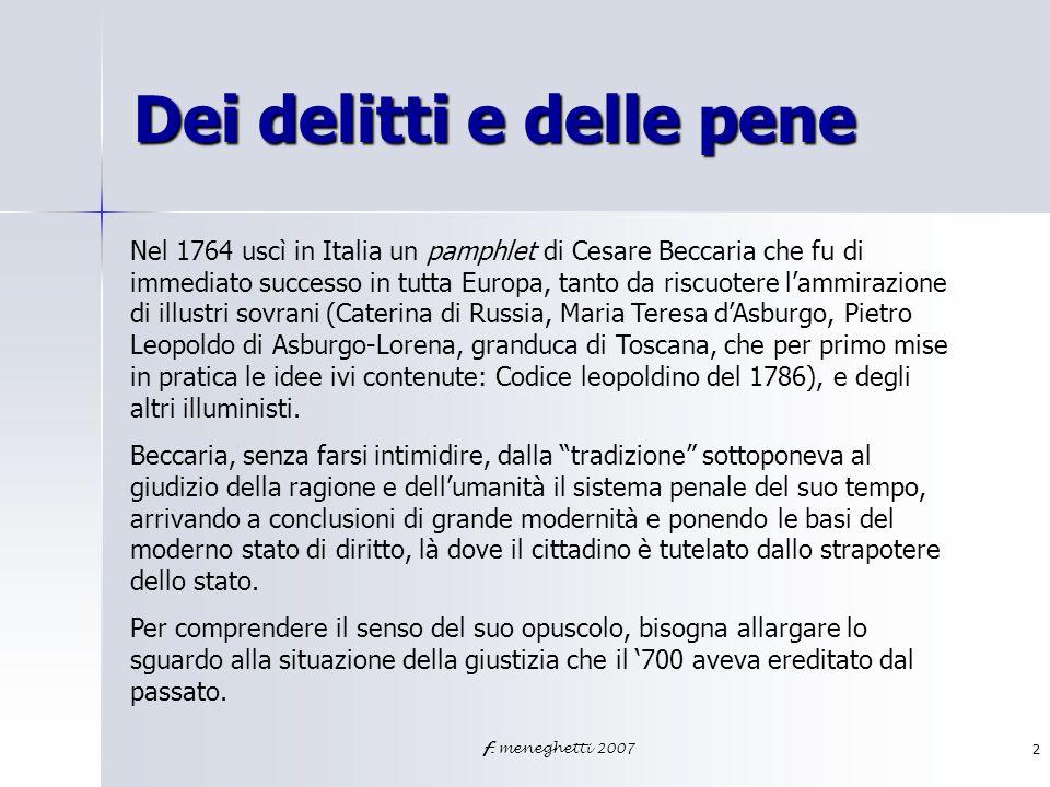 f. meneghetti 20072 Dei delitti e delle pene Nel 1764 uscì in Italia un pamphlet di Cesare Beccaria che fu di immediato successo in tutta Europa, tant