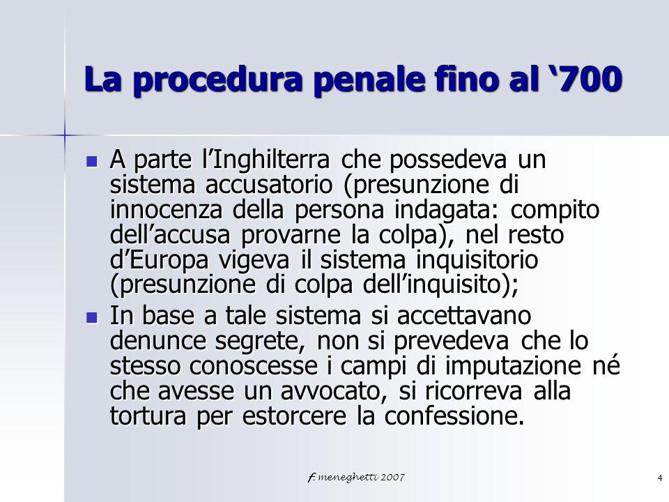 f. meneghetti 20074 La procedura penale fino al 700 A parte lInghilterra che possedeva un sistema accusatorio (presunzione di innocenza della persona