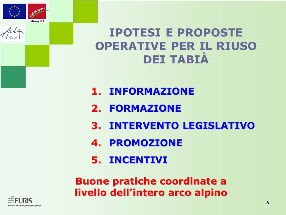 8 IPOTESI E PROPOSTE OPERATIVE PER IL RIUSO DEI TABIÀ 1.INFORMAZIONE 2.FORMAZIONE 3.INTERVENTO LEGISLATIVO 4.PROMOZIONE 5.INCENTIVI Buone pratiche coo