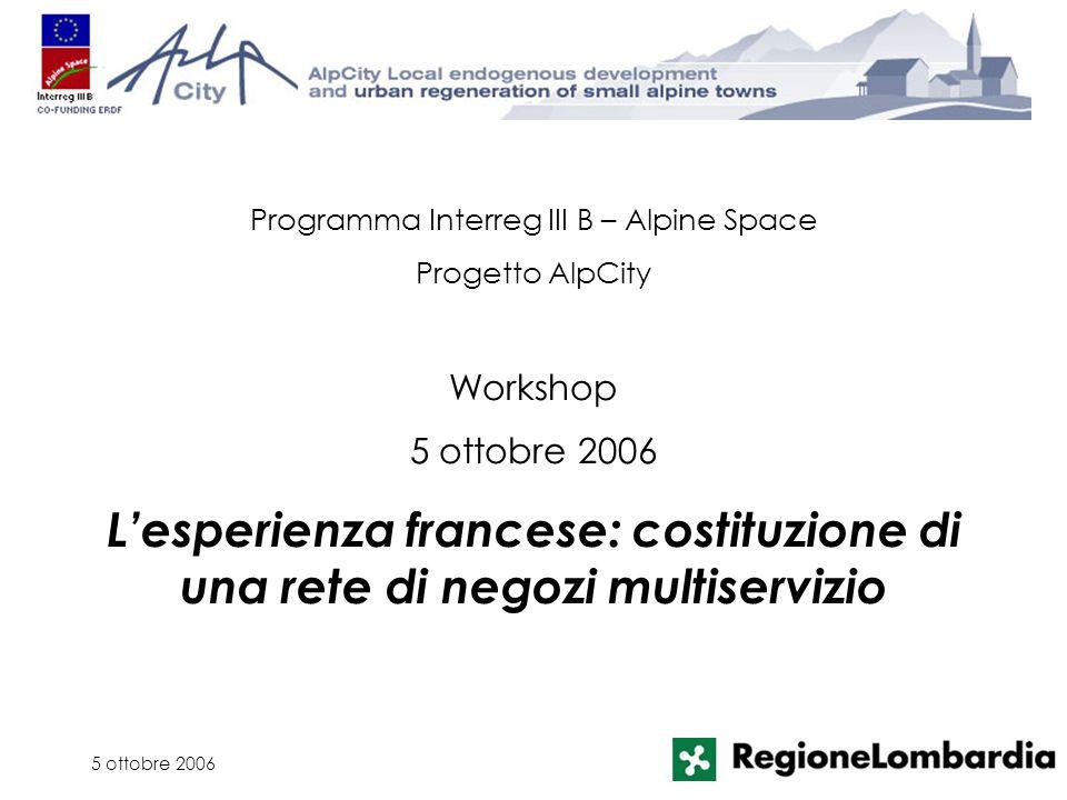 5 ottobre 2006 Programma Interreg III B – Alpine Space Progetto AlpCity Workshop 5 ottobre 2006 Lesperienza francese: costituzione di una rete di nego