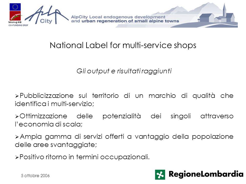 5 ottobre 2006 Pubblicizzazione sul territorio di un marchio di qualità che identifica i multi-servizio; Ottimizzazione delle potenzialità dei singoli