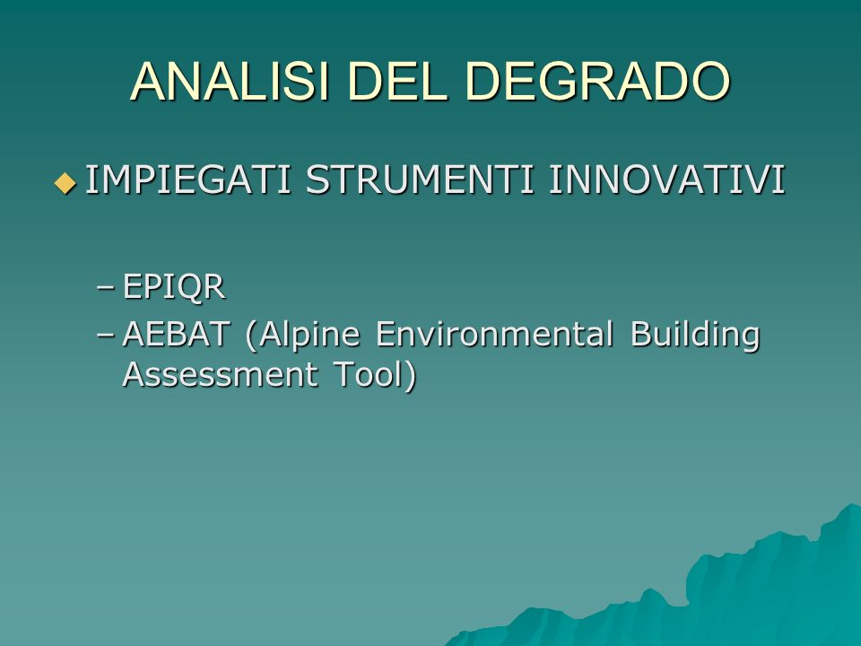 ANALISI DEL DEGRADO IMPIEGATI STRUMENTI INNOVATIVI IMPIEGATI STRUMENTI INNOVATIVI –EPIQR –AEBAT (Alpine Environmental Building Assessment Tool)