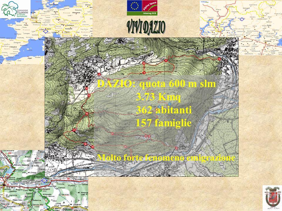 DAZIO: quota 600 m slm 3.73 Kmq 362 abitanti 157 famiglie Molto forte fenomeno emigrazione