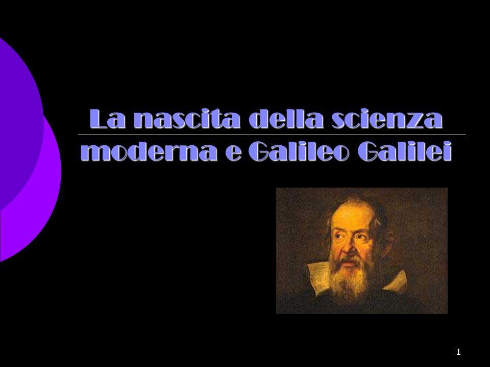 1 La nascita della scienza moderna e Galileo Galilei
