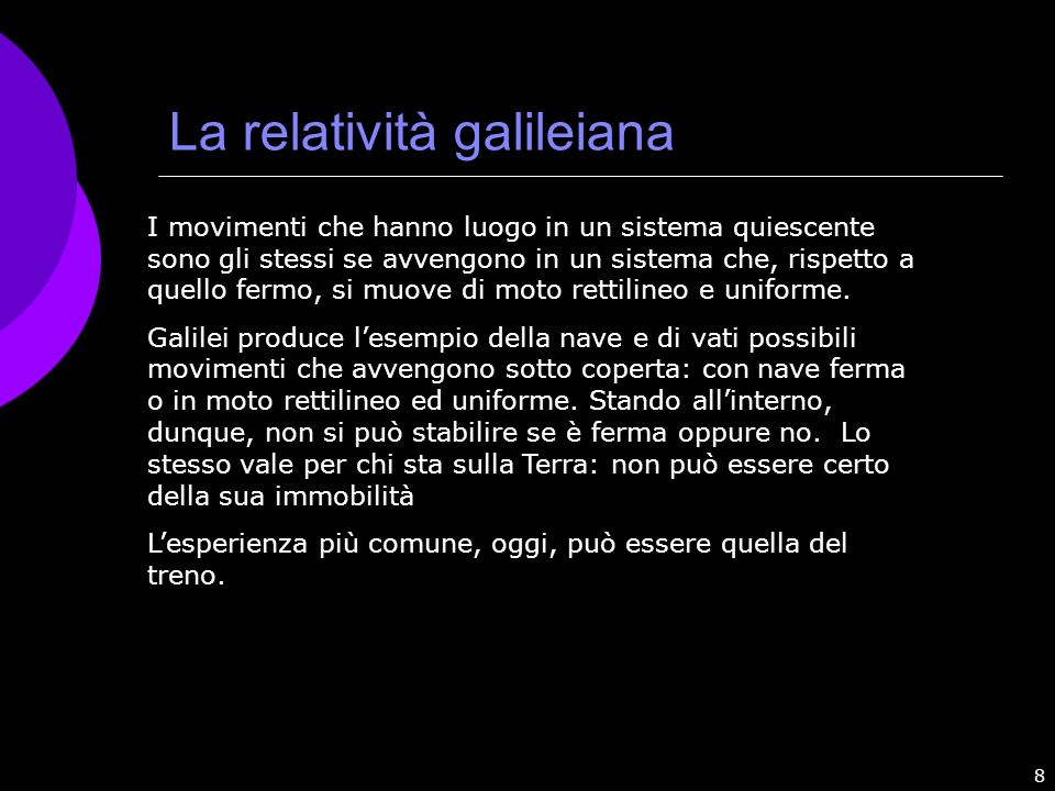 8 La relatività galileiana I movimenti che hanno luogo in un sistema quiescente sono gli stessi se avvengono in un sistema che, rispetto a quello ferm
