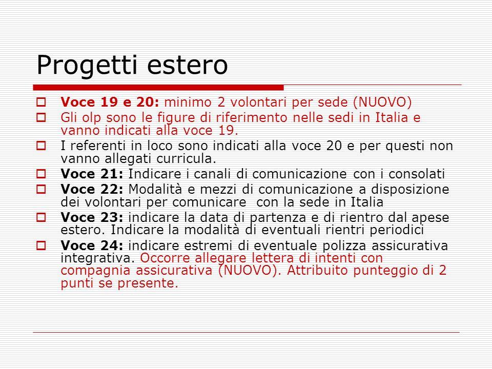 Progetti estero Voce 19 e 20: minimo 2 volontari per sede (NUOVO) Gli olp sono le figure di riferimento nelle sedi in Italia e vanno indicati alla voce 19.