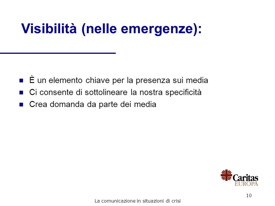 10 Visibilità (nelle emergenze): n È un elemento chiave per la presenza sui media n Ci consente di sottolineare la nostra specificità n Crea domanda d