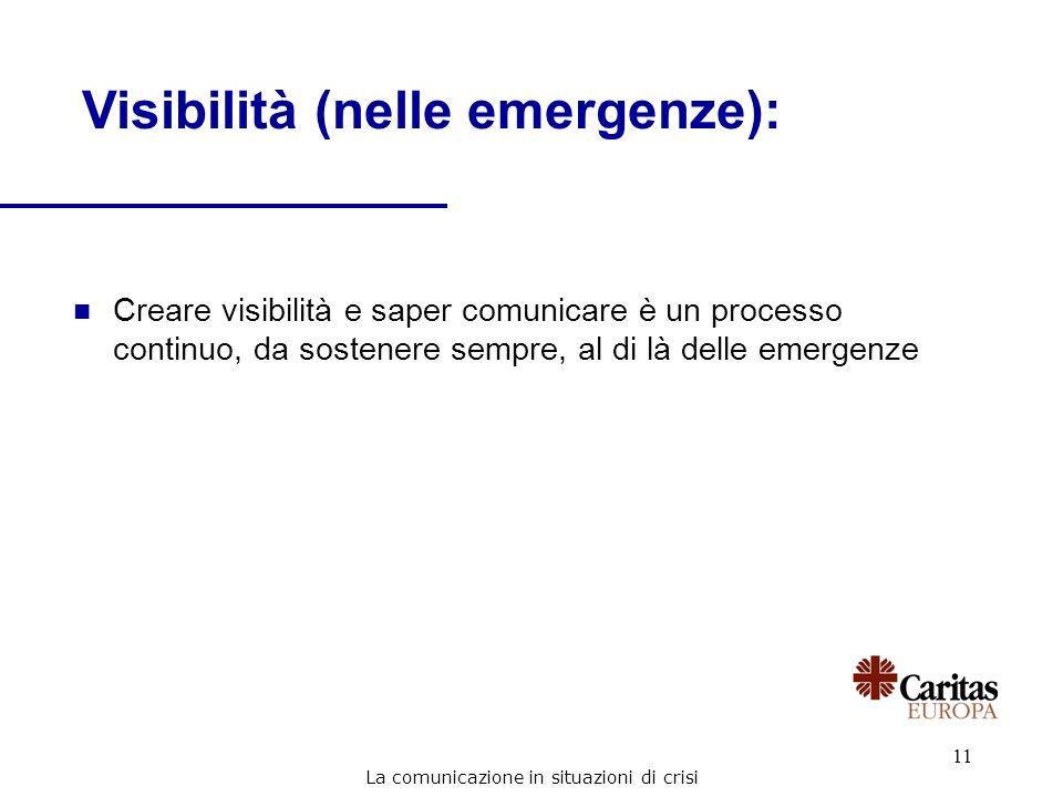 11 Visibilità (nelle emergenze): n Creare visibilità e saper comunicare è un processo continuo, da sostenere sempre, al di là delle emergenze La comun