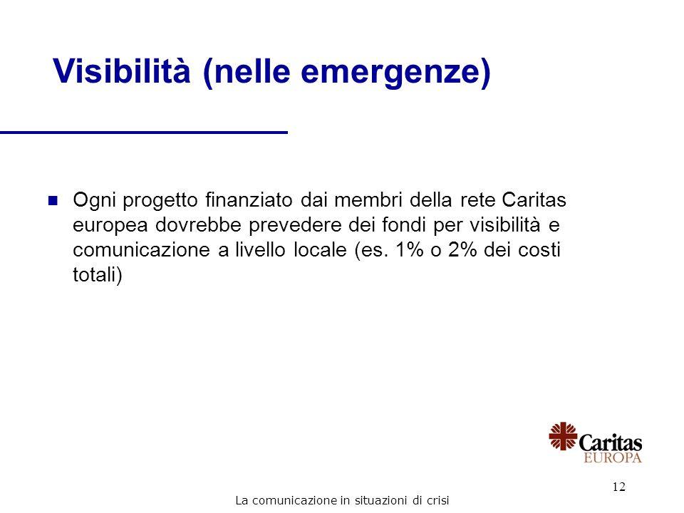 12 Visibilità (nelle emergenze) n Ogni progetto finanziato dai membri della rete Caritas europea dovrebbe prevedere dei fondi per visibilità e comunic