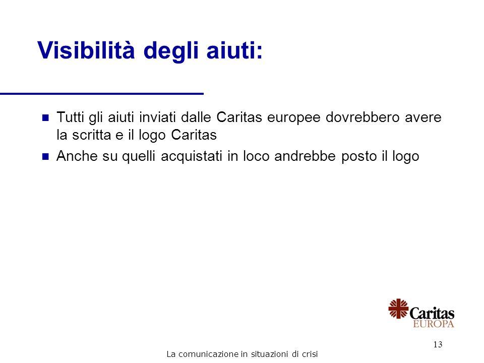 13 n Tutti gli aiuti inviati dalle Caritas europee dovrebbero avere la scritta e il logo Caritas n Anche su quelli acquistati in loco andrebbe posto i